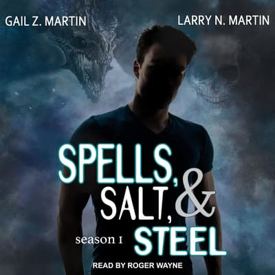 Spells, Salt, & Steel by Gail Z. Martin audiobook