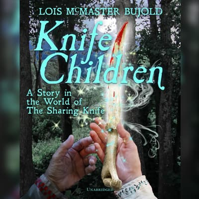 Knife Children by Lois McMaster Bujold audiobook