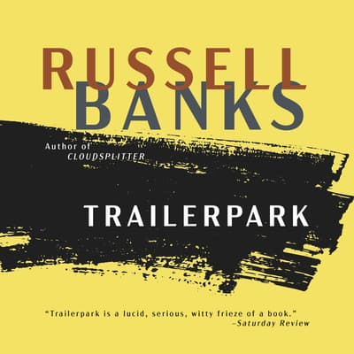 Trailerpark by Russell Banks audiobook