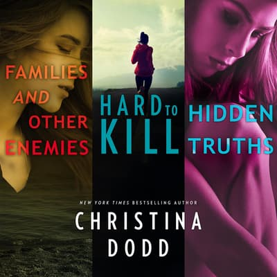 Families and Other Enemies & Hard to Kill & Hidden Truths by Christina Dodd audiobook