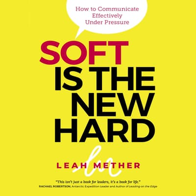Soft is the new hard - how to communicate effectively under pressure by Leah Mether audiobook