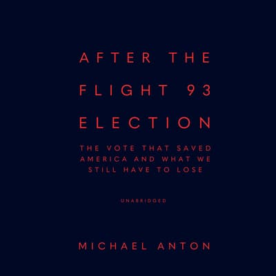 After the Flight 93 Election by Michael Anton audiobook