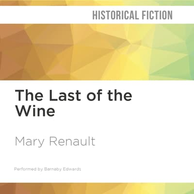 The Last of the Wine by Mary Renault audiobook