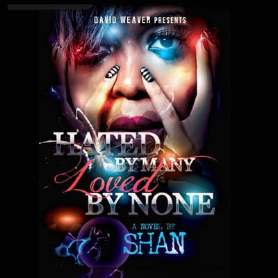 Hated by Many, Loved By None by Shan audiobook