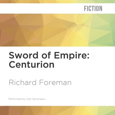 Sword of Empire: Centurion by Richard Foreman audiobook