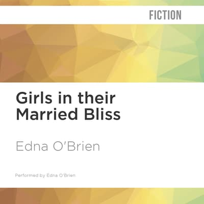 Girls in their Married Bliss by Edna O'Brien audiobook
