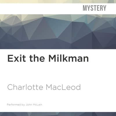 Exit the Milkman by Charlotte MacLeod audiobook