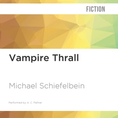 Vampire Thrall by Michael Schiefelbein audiobook