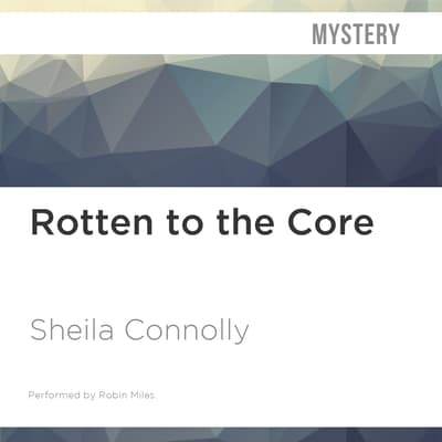 Rotten to the Core by Sheila Connolly audiobook