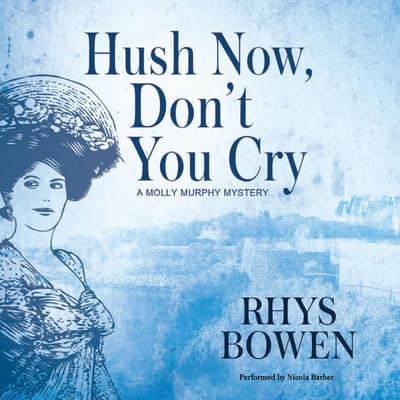 Hush Now, Don't You Cry by Rhys Bowen audiobook
