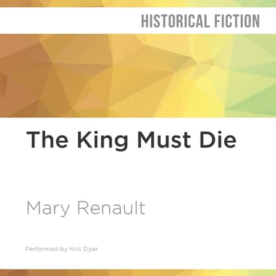 The King Must Die by Mary Renault audiobook