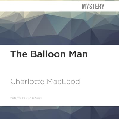 The Balloon Man by Charlotte MacLeod audiobook