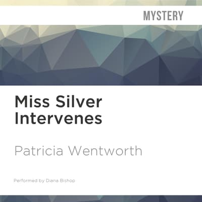 Miss Silver Intervenes by Patricia Wentworth audiobook