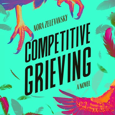 Competitive Grieving by Nora Zelevansky audiobook