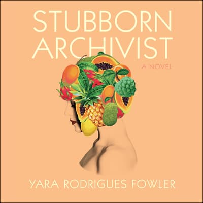 Stubborn Archivist by Yara Rodrigues Fowler audiobook