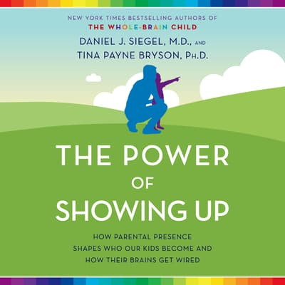 The Power of Showing Up by Tina Payne Bryson audiobook