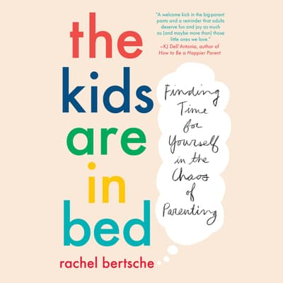 The Kids Are in Bed by Rachel Bertsche audiobook