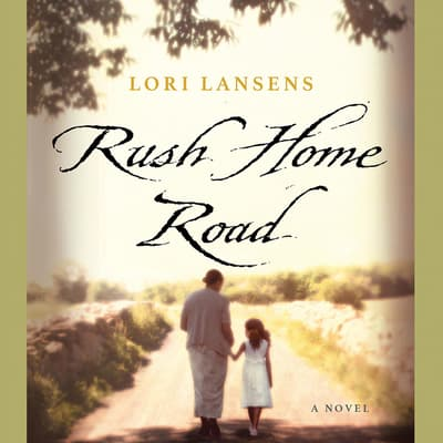 Rush Home Road by Lori Lansens audiobook