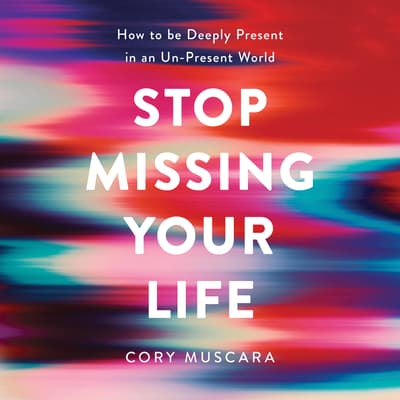 Stop Missing Your Life by Cory Muscara audiobook