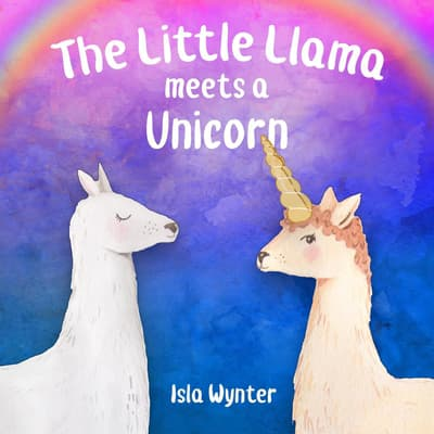 The Little Llama Meets a Unicorn by Isla Wynter audiobook