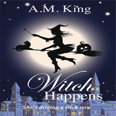 Witch Happens by A. M. King audiobook