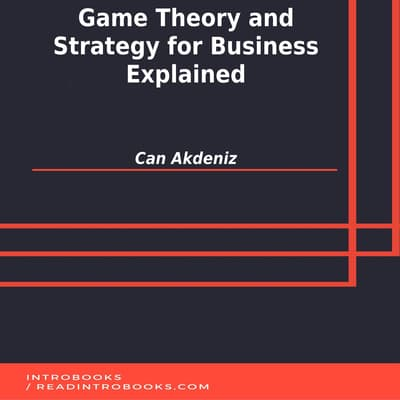 Game Theory and Strategy for Business Explained by Can Akdeniz audiobook
