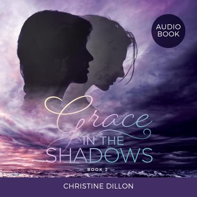 Grace in the Shadows by Christine Dillon audiobook