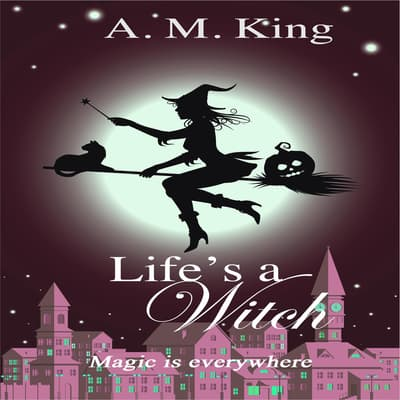 Life's A Witch by A. M. King audiobook