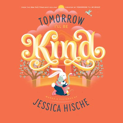Tomorrow I'll Be Kind by Jessica Hische audiobook