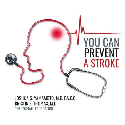 You Can Prevent a Stroke by Joshua Yamamoto, MD, FACC audiobook
