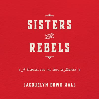 Sisters and Rebels by Jacquelyn Dowd Hall audiobook