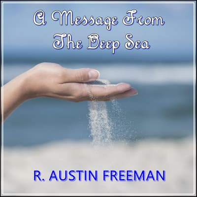 A Message From The Deep Sea by R. Austin Freeman audiobook
