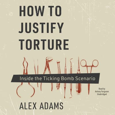 How to Justify Torture by Alex Adams audiobook