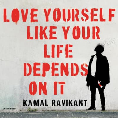 Love Yourself Like Your Life Depends on It by Kamal Ravikant audiobook