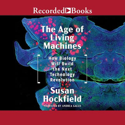 The Age of Living Machines by Susan Hockfield audiobook
