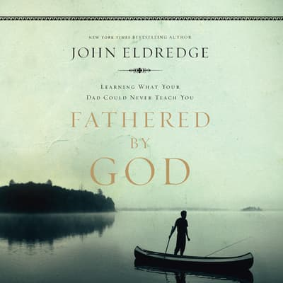 Fathered by God by John Eldredge audiobook