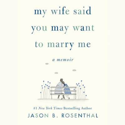 My Wife Said You May Want to Marry Me by Jason B. Rosenthal audiobook