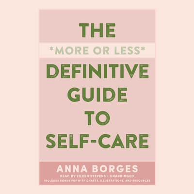 The More or Less Definitive Guide to Self-Care by Anna Borges audiobook