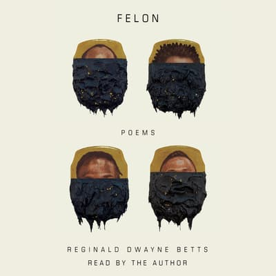 Felon by Reginald Dwayne Betts audiobook