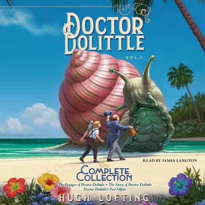 Doctor Dolittle: The Complete Collection, Vol. 1 by Hugh Lofting audiobook