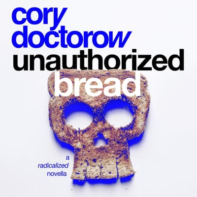 Unauthorized Bread by Cory Doctorow audiobook