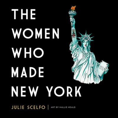 The Women Who Made New York by Julie Scelfo audiobook