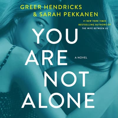 You Are Not Alone by Greer Hendricks audiobook