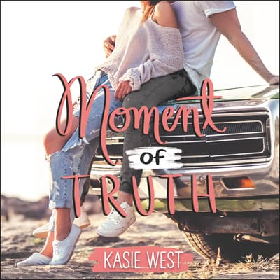 Moment of Truth by Kasie West audiobook