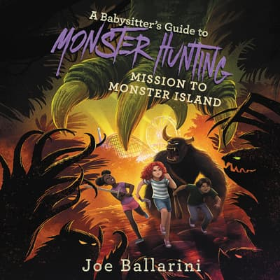 A Babysitter's Guide to Monster Hunting #3: Mission to Monster Island by Joe Ballarini audiobook