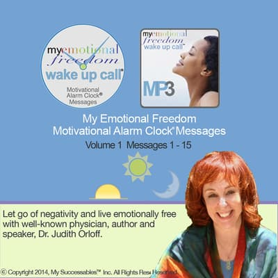 "My Emotional Freedom Wake UP Callâ""¢ Morning Motivating Messages - Volume 1 by Judith Orloff audiobook"