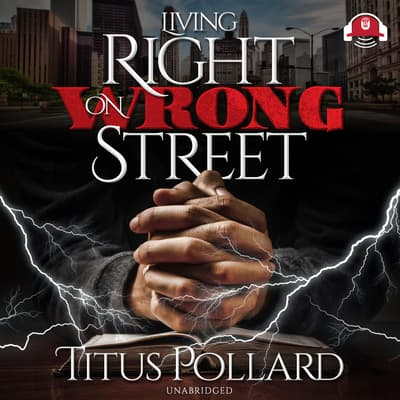 Living Right on Wrong Street by Titus Pollard audiobook