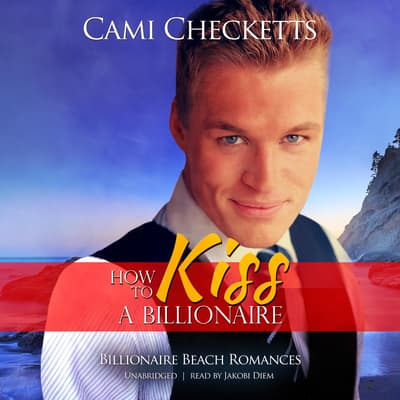 How to Kiss a Billionaire by Cami Checketts audiobook