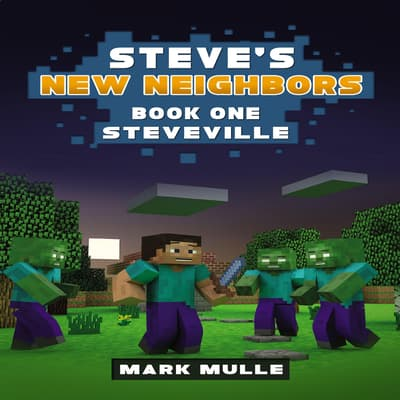 Steve's New Neighbors (Book 1): Steveville (An Unofficial Minecraft Diary Book for Kids Ages 9 - 12 (Preteen) by Mark Mulle audiobook