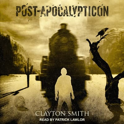 Post-Apocalypticon by Clayton Smith audiobook